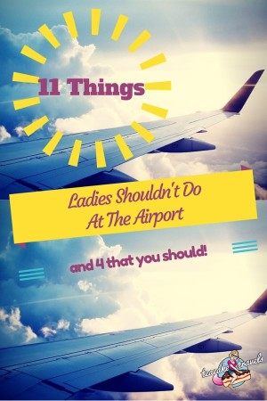 11 Things Ladies Shouldn't Do At The Airport