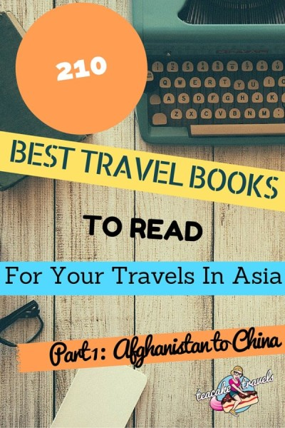 210 Best Travel Books To Read Before You Go To Asia Part 1: Afghanistan, Armenia, Azerbaijan, Bahrain, Bangladesh, Bhutan, Brunei, Cambodia and China