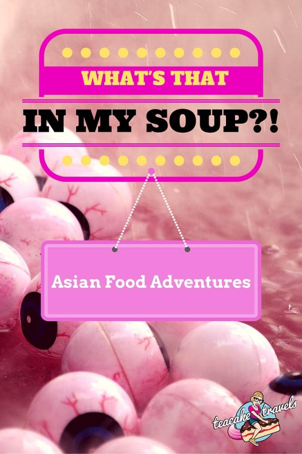 Crazy Weird Food in Asia and my close encounter with Soup