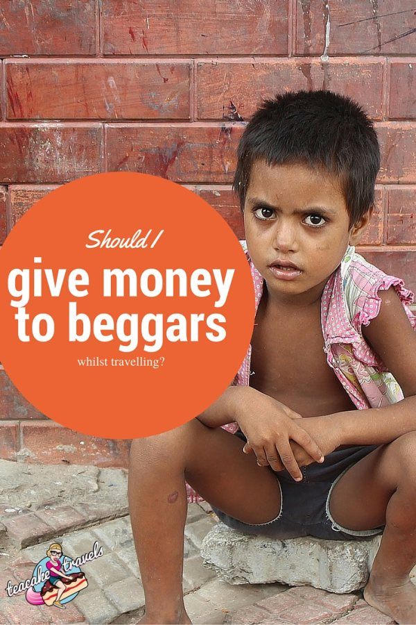 Should I give money to beggars whilst travelling