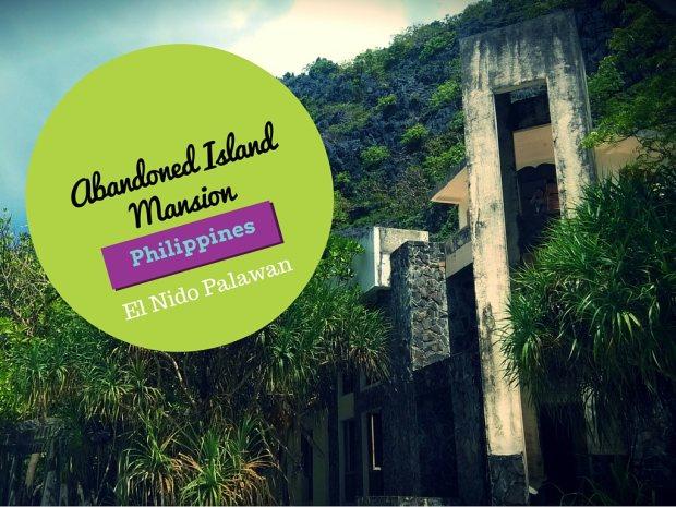 Abandoned Island Mansion in El Nido, Palawan, Philippines