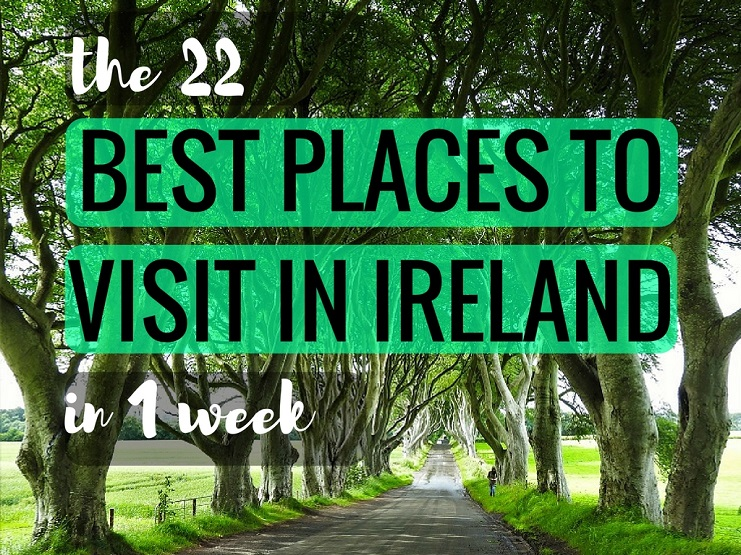 The Most Amazing 22 Best Places To Visit In Ireland In One Week