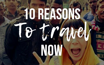 Why you should Travel now