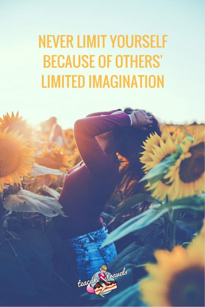"Inspirational travel quotes for teen girls: ""Never limit yourself because of others' limited imagination; never limit others because of your own limited imagination"" - Mae Jemison"