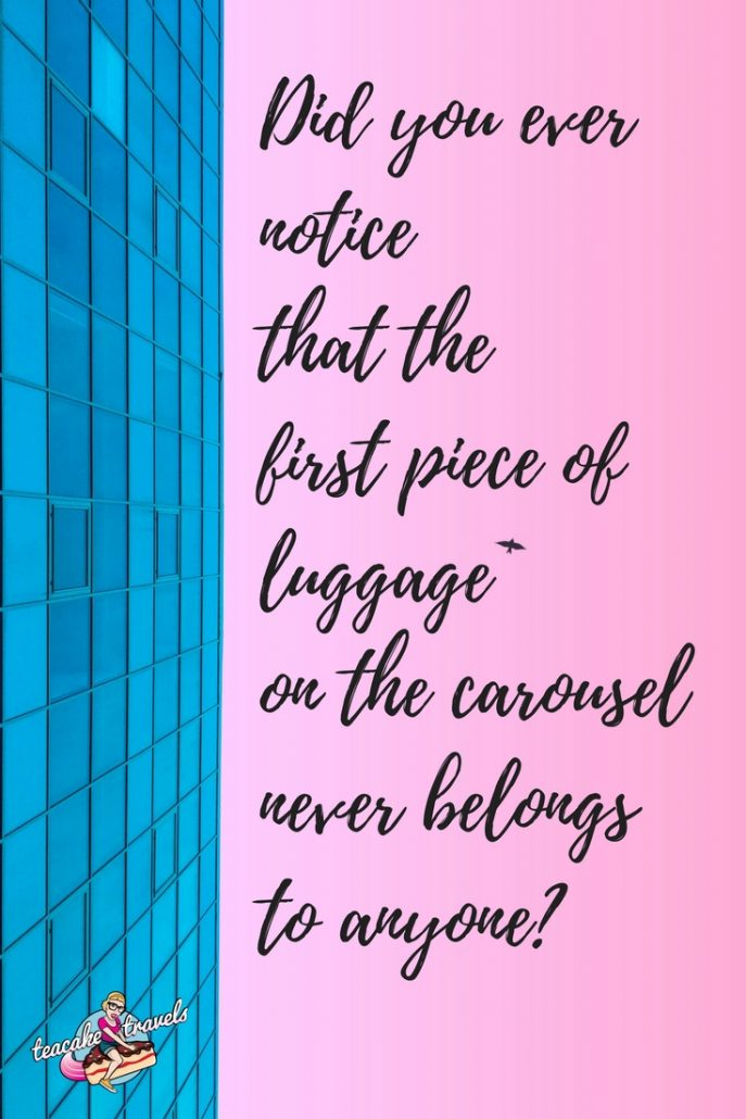 "Funny travel quotes about seeing the world: ""Did you ever notice that the first piece of luggage on the carousel never belongs to anyone?"" - Erma Bombeck"