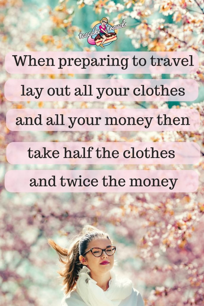 "Funny travel quotes about seeing the world: ""When preparing to travel, lay out all your clothes and all your money. Then take half the clothes and twice the money"" – Susan Heller"