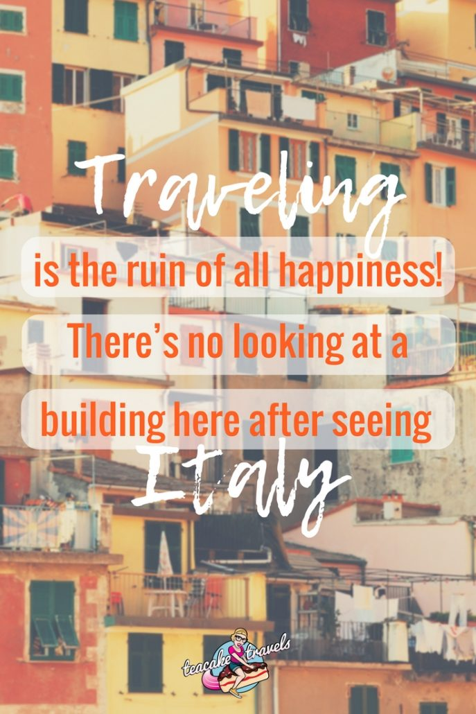 "Funny travel quotes about seeing the world: ""Traveling is the ruin of all happiness! There's no looking at a building here after seeing Italy"" - Fanny Burney"