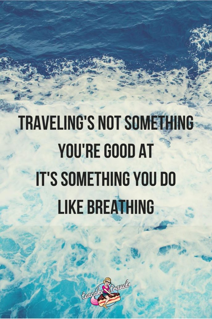 "Inspirational travel quotes about life and love: ""Traveling's not something you're good at. It's something you do. Like breathing"" -  Gayle Foreman"