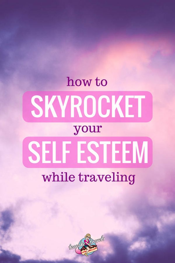 Skyrocket Your Self Esteem while Traveling