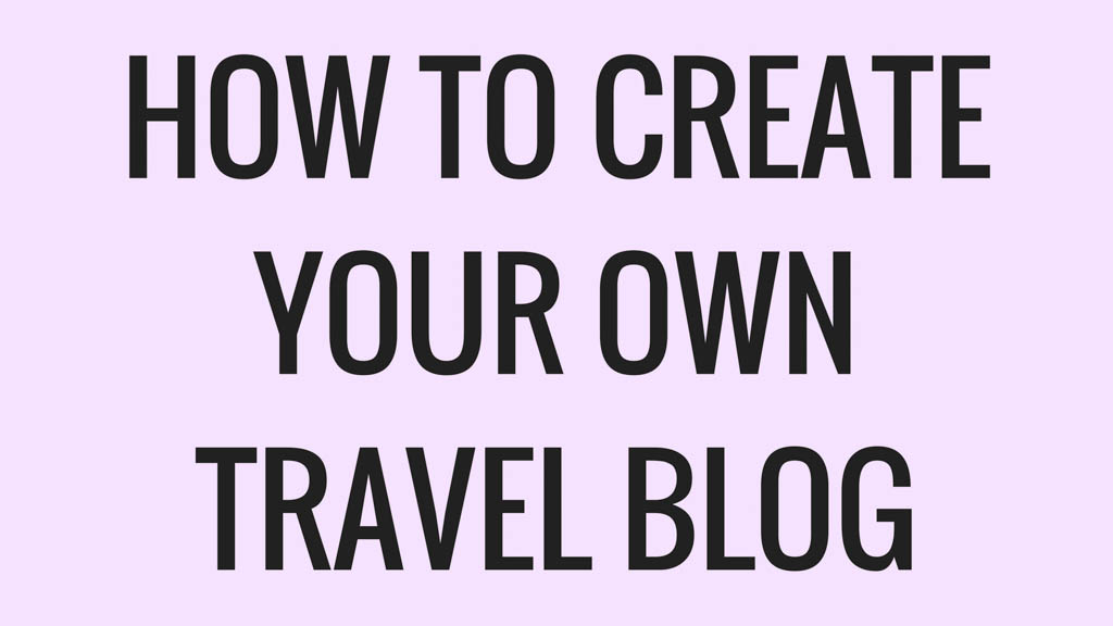 How to create your own travel blog