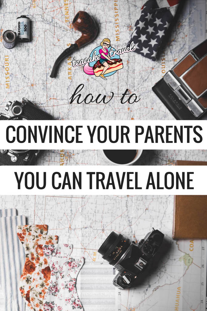 how to convince your parents you can travel alone